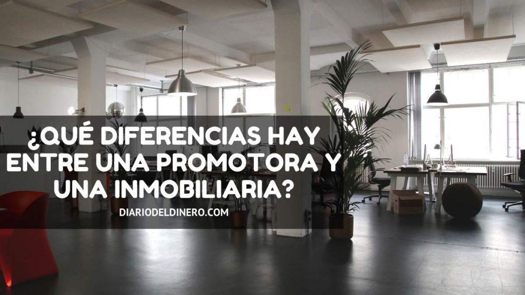 ¿Qué diferencias hay entre una promotora y una inmobiliaria_