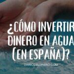 Cómo invertir dinero en agua (en España)