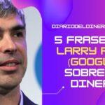 5 frases de Larry Page (Google) sobre el dinero