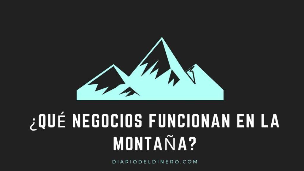 Qué negocios funcionan en la montaña